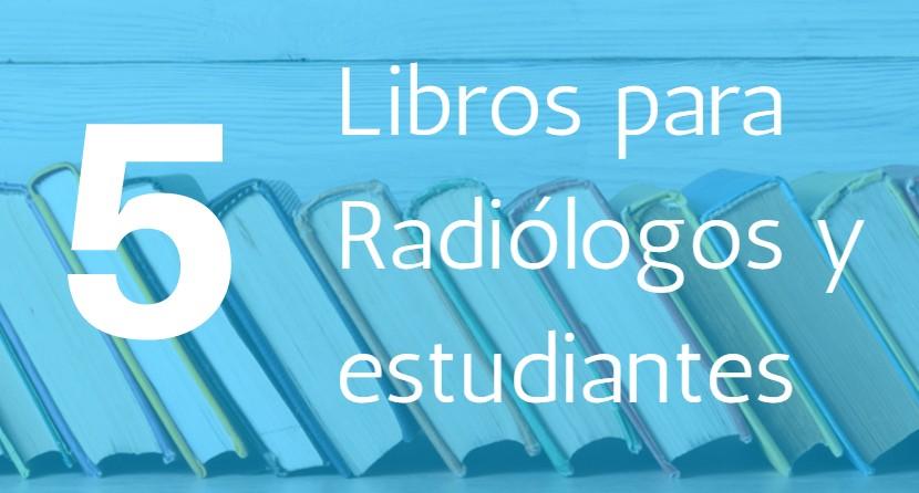 5 libros que radiólogos y estudiantes de radiología deben tener